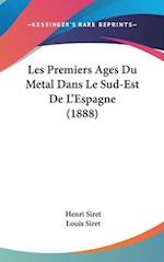 Les Premiers Ages Du Metal Dans Le Sud-Est de L'Espagne (1888) af Henri Siret, Louis Siret