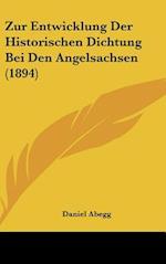 Zur Entwicklung Der Historischen Dichtung Bei Den Angelsachsen (1894) af Daniel Abegg