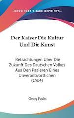 Der Kaiser Die Kultur Und Die Kunst af Georg Fuchs