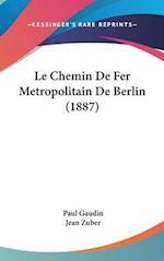 Le Chemin de Fer Metropolitain de Berlin (1887) af Jean Zuber, Paul Gaudin