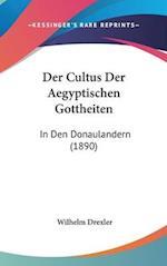 Der Cultus Der Aegyptischen Gottheiten af Wilhelm Drexler