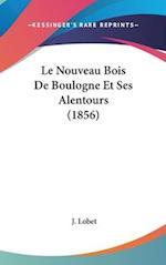 Le Nouveau Bois de Boulogne Et Ses Alentours (1856) af J. Lobet