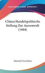 Chinas Handelspolitische Stellung Zur Aussenwelt (1904) af Heinrich Von Bulow