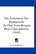 Das Verhaltniss Der Staatsgewalt af J. G. Hoffmann