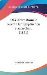 Das Internationale Recht Der Egyptischen Staatsschuld (1891) af Wilhelm Kaufmann