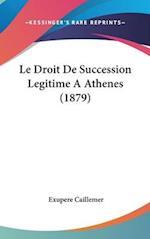 Le Droit de Succession Legitime a Athenes (1879) af Exupere Caillemer