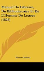 Manuel Du Libraire, Du Bibliothecaire Et de L'Homme de Lettres (1828) af Pierre Chaillot