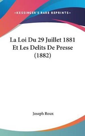 Bog, hardback La Loi Du 29 Juillet 1881 Et Les Delits de Presse (1882) af Joseph Roux
