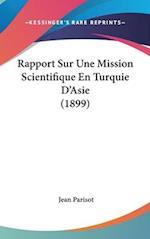 Rapport Sur Une Mission Scientifique En Turquie D'Asie (1899) af Jean Parisot