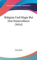 Religion Und Magie Bei Den Naturvolkern (1914) af Karl Beth