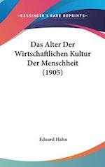 Das Alter Der Wirtschaftlichen Kultur Der Menschheit (1905) af Eduard Hahn