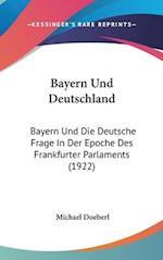 Bayern Und Deutschland af Michael Doeberl
