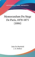 Memorandum Du Siege de Paris, 1870-1871 (1884) af J. A. Dufour, Jules De Marthold