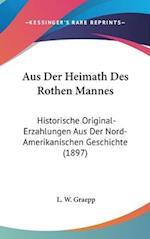 Aus Der Heimath Des Rothen Mannes af L. W. Graepp