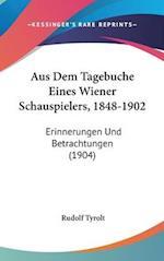 Aus Dem Tagebuche Eines Wiener Schauspielers, 1848-1902 af Rudolf Tyrolt