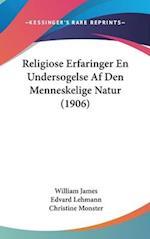 Religiose Erfaringer En Undersogelse AF Den Menneskelige Natur (1906) af William James, Christine Monster, Edvard Lehmann