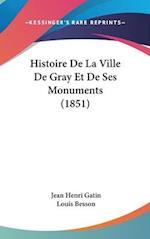 Histoire de La Ville de Gray Et de Ses Monuments (1851) af Louis Besson, Jean Henri Gatin