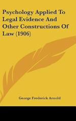Psychology Applied to Legal Evidence and Other Constructions of Law (1906) af George Frederick Arnold
