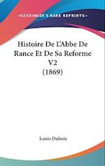 Histoire de L'Abbe de Rance Et de Sa Reforme V2 (1869) af Louis DuBois