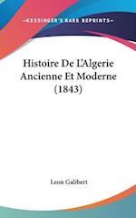 Histoire de L'Algerie Ancienne Et Moderne (1843) af Leon Galibert