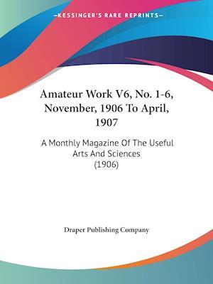 Amateur Work V6, No. 1-6, November, 1906 To April, 1907