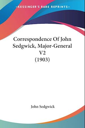Correspondence Of John Sedgwick, Major-General V2 (1903)