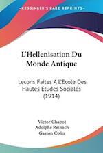 L'Hellenisation Du Monde Antique af Gaston Colin, Adolphe Reinach, Victor Chapot