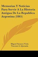 Memorias y Noticias Para Servir a la Historia Antigua de La Republica Argentina (1865) af Miguel Navarro Viola, Vincente G. Quesada