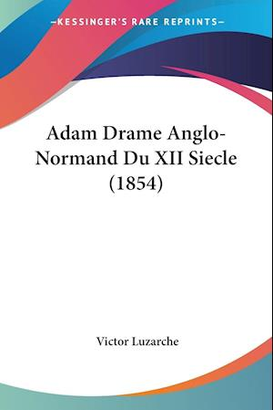 Adam Drame Anglo-Normand Du XII Siecle (1854)