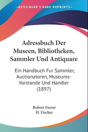 Adressbuch Der Museen, Bibliotheken, Sammler Und Antiquare