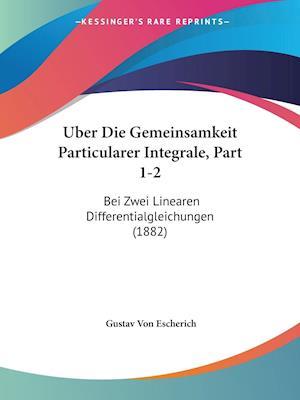 Uber Die Gemeinsamkeit Particularer Integrale, Part 1-2