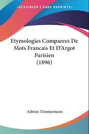 Etymologies Comparees De Mots Francais Et D'Argot Parisien (1896)