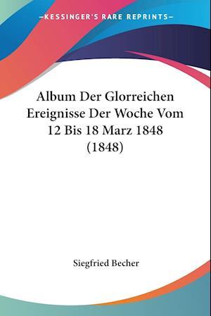 Album Der Glorreichen Ereignisse Der Woche Vom 12 Bis 18 Marz 1848 (1848)