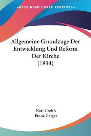 Allgemeine Grundzuge Der Entwicklung Und Reform Der Kirche (1834)
