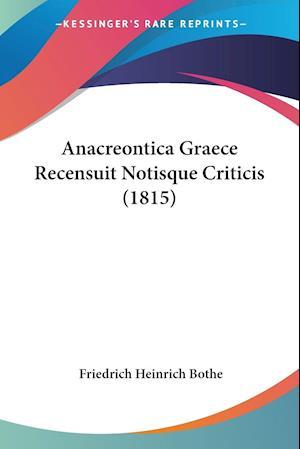 Anacreontica Graece Recensuit Notisque Criticis (1815)