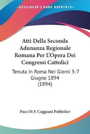 Atti Della Seconda Adunanza Regionale Romana Per L'Opera Dei Congressi Cattolici