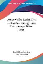 Ausgewahlte Reden Des Isokarates, Panegyrikos Und Areopagitikos (1908) af Karl Munscher, Rudolf Rauchenstein