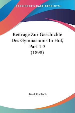 Beitrage Zur Geschichte Des Gymnasiums In Hof, Part 1-3 (1898)