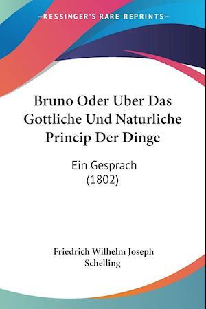 Bruno Oder Uber Das Gottliche Und Naturliche Princip Der Dinge