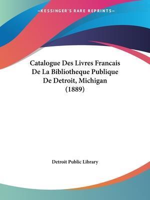 Catalogue Des Livres Francais De La Bibliotheque Publique De Detroit, Michigan (1889)
