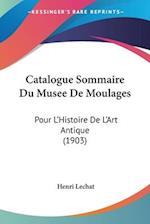 Catalogue Sommaire Du Musee de Moulages af Henri Lechat