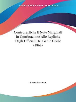 Controrepliche E Note Marginali In Confutazione Alle Repliche Degli Ufficiali Del Genio Civile (1864)