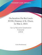 Declaration Du Roi Louis XVIII, Donnee a St.-Ouen, Le Mai 2, 1814 af Louis Rondonneau