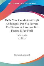 Delle Vere Condizioni Degli Andamenti Per Via Ferrata Da Firenze a Ravenna Per Faenza E Per Forli af Giovanni Antonelli
