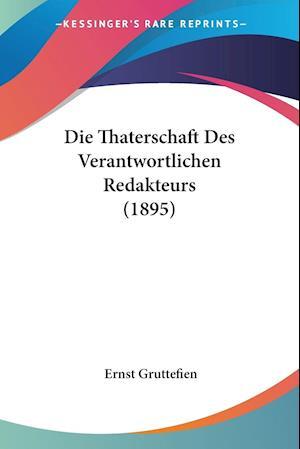 Die Thaterschaft Des Verantwortlichen Redakteurs (1895)