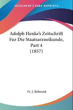 Adolph Henke's Zeitschrift Fur Die Staatsarzneikunde, Part 4 (1857)