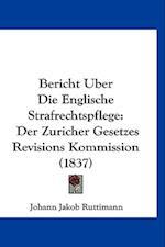 Bericht Uber Die Englische Strafrechtspflege af Johann Jakob Ruttimann