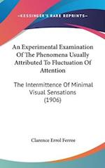 An Experimental Examination of the Phenomena Usually Attributed to Fluctuation of Attention af Clarence Errol Ferree