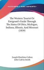 The Western Tourist or Emigrant's Guide Through the States of Ohio, Michigan, Indiana, Illinois, and Missouri (1839) af John Calvin Smith, Joseph Hutchins Colton