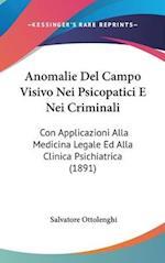Anomalie del Campo Visivo Nei Psicopatici E Nei Criminali af Salvatore Ottolenghi